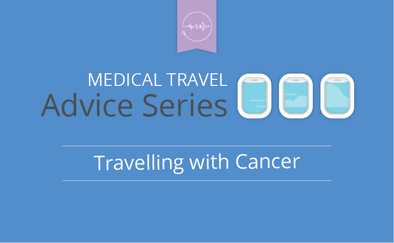 Medical travel advice series - Cancer