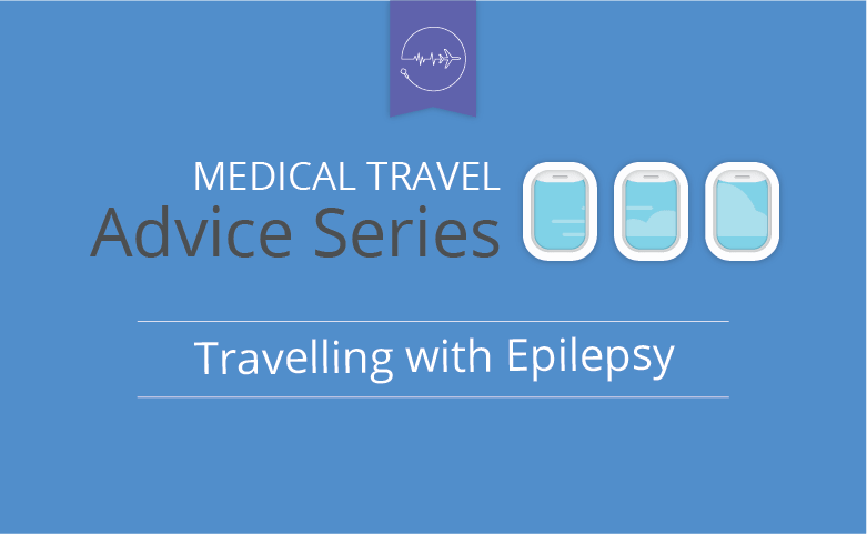 Medical travel advice series - Epilepsy