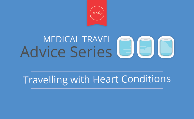 Medical travel advice series - Heart conditions
